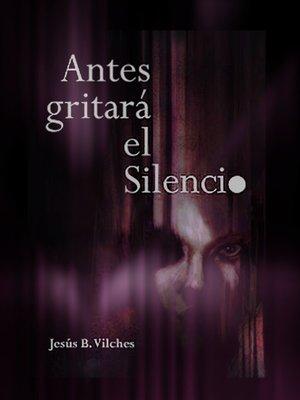 cover image of Antes gritará el silencio