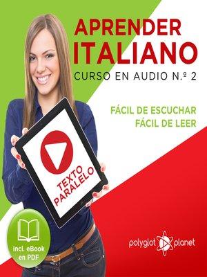 cover image of Aprender Italiano - Texto Paralelo - Fácil de Leer - Fácil de Escuchar: Curso en Audio, No. 2