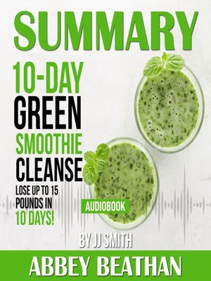 cover image of Summary of 10-Day Green Smoothie Cleanse: Lose Up to 15 Pounds in 10 Days! by JJ Smith