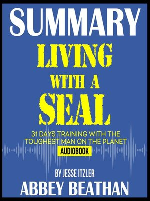 cover image of Summary of Living with a SEAL: 31 Days Training with the Toughest Man on the Planet by Jesse Itzler