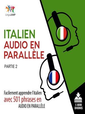 cover image of Facilement apprendre l'italien avec 501 phrases en audio en parallle - Partie 2