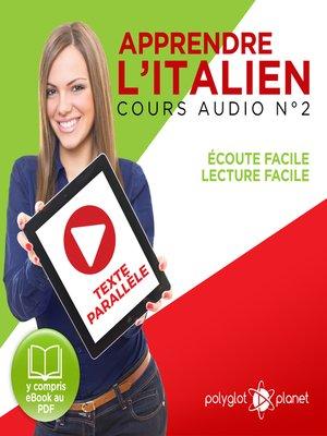 cover image of Apprendre l'Italien - Écoute Facile - Lecture Facile: Texte Parallèle Cours Audio, Volume 2
