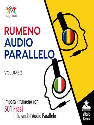 cover image of Impara il rumeno con 501 Frasi utilizzando l'Audio Parallelo, Volume 2
