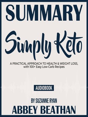 cover image of Summary of Simply Keto: A Practical Approach to Health & Weight Loss, with 100+ Easy Low-Carb Recipes by Suzanne Ryan