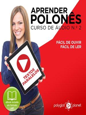 cover image of Aprender polonês - Textos Paralelos - Fácil de ouvir - Fácil de ler Curso de Ãudio de Polonass, Volume 2