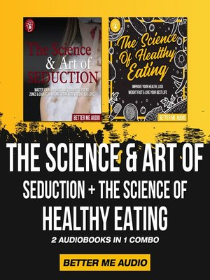 cover image of The Science & Art of Seduction + The Science of Healthy Eating