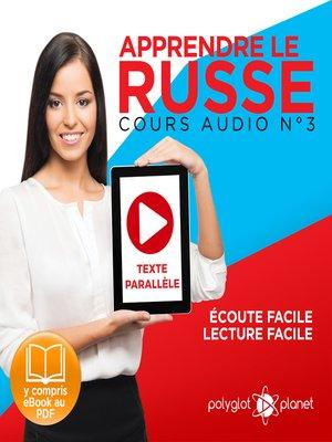 cover image of Apprendre le Russe - Écoute Facile - Lecture Facile - Texte Parallèle Cours Audio Volume 3
