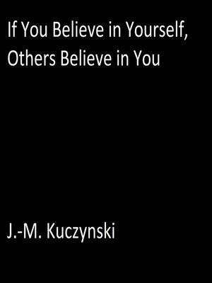 cover image of If You Believe in Yourself, Others Believe in You