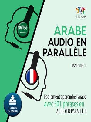 cover image of Arabe audio en parallèle - Facilement apprendre l'arabe avec 501 phrases en audio en parallèle - Partie 1