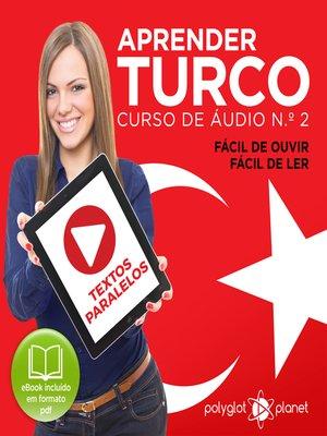 cover image of Aprender Turco - Textos Paralelos - Fácil de ouvir - Fácil de ler: Curso De Ãudio De Turco No. 2