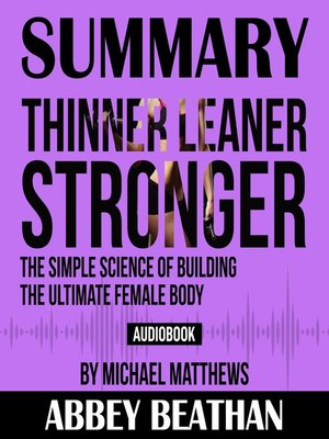 cover image of Summary of Thinner Leaner Stronger: The Simple Science of Building the Ultimate Female Body by Michael Matthews