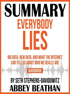 cover image of Summary of Everybody Lies: Big Data, New Data, and What the Internet Can Tell Us About Who We Really Are by Seth Stephens-Davidowitz