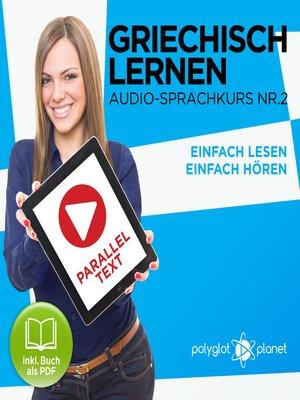 cover image of Griechisch Lernen - Einfach Lesen - Einfach Hören - Paralleltext: Griechisch Audio-Sprachkurs Nr. 2