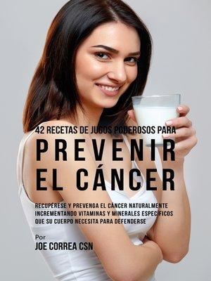 cover image of 42 Recetas de Jugos Poderosos para Prevenir el Cáncer