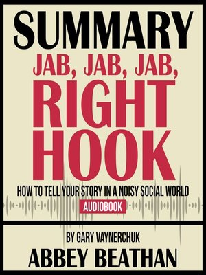 cover image of Summary of Jab, Jab, Jab, Right Hook: How to Tell Your Story in a Noisy Social World by Gary Vaynerchuk