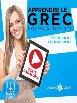 cover image of Apprendre le Grec - Écoute Facile - Lecture Facile - Texte parallèle Cours Audio Volume 1