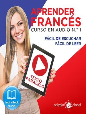 cover image of Aprender Francés - Texto Paralelo - Fácil de Leer - Fácil de Escuchar: Curso en Audio, No. 1
