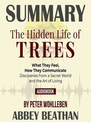 cover image of Summary of The Hidden Life of Trees: What They Feel, How They Communicate - Discoveries from a Secret World by Peter Wohlleben