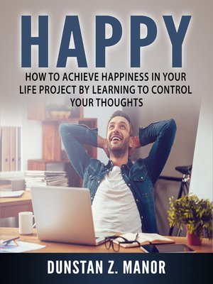 cover image of How to Achieve Happiness in Your Life Project by Learning to Control Your Thoughts