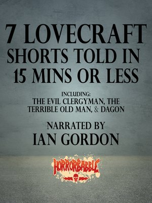 cover image of 7 Lovecraft Shorts Told in 15 Minutes or Less