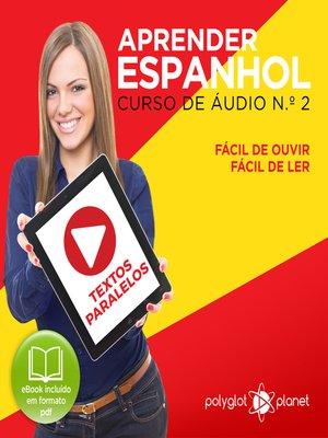 cover image of Aprender Espanhol - Textos Paralelos - Fácil de ouvir - Fácil de ler Curso de Ãudio de Espanhol Volume 2