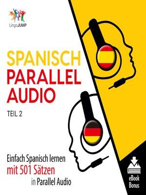 cover image of Einfach Spanisch lernen mit 501 Sätzen in Parallel Audio, Teil 2