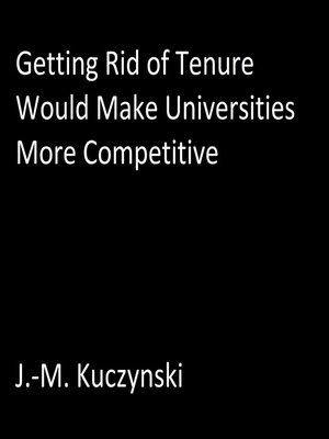 cover image of Getting Rid of Tenure Would Make Universities More Competitive