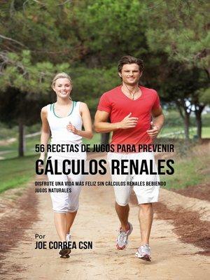 cover image of 56 Recetas de Jugos para Prevenir Cálculos Renales