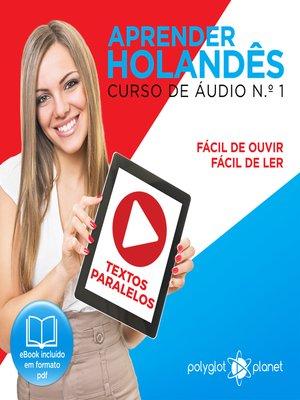 cover image of Aprender Holandês - Textos Paralelos - Fácil de ouvir - Fácil de ler Curso de Ãudio de Holandass, Volume 1