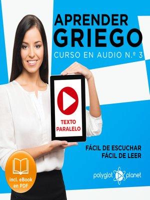 cover image of Aprender Griego - Texto Paralelo - Fácil de Leer - Fácil de Escuchar: Curso en Audio, No. 3