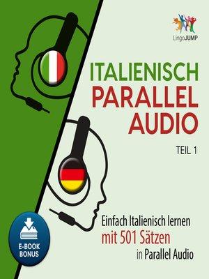cover image of Einfach Italienisch lernen mit 501 Sätzen in Parallel Audio - Teil 1