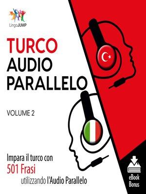 cover image of Impara il turco con 501 Frasi utilizzando l'Audio Parallelo, Volume 2