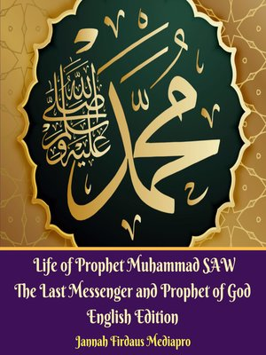 cover image of Life of Prophet Muhammad SAW the Last Messenger and Prophet of God