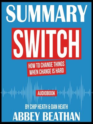 cover image of Summary of Switch: How to Change Things When Change Is Hard by Chip Heath & Dan Heath