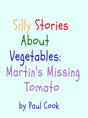 cover image of Silly Stories About Vegetables: Martin's Missing Tomato