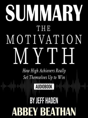 cover image of Summary of The Motivation Myth: How High Achievers Really Set Themselves Up to Win by Jeff Haden