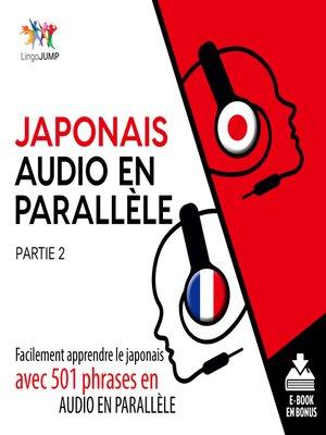 cover image of Facilement apprendre lejaponaisavec 501 phrases en audio en parallle - Partie 2