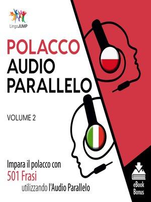 cover image of Impara il polacco con 501 Frasi utilizzando l'Audio Parallelo, Volume 2