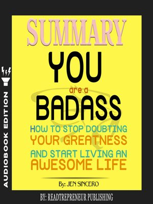 cover image of Summary of You Are a Badass: How to Stop Doubting Your Greatness and Start Living an Awesome Life by Jen Sincero