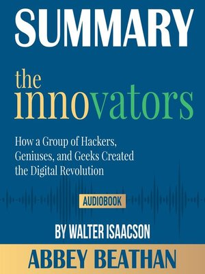 cover image of Summary of The Innovators: How a Group of Hackers, Geniuses, and Geeks Created the Digital Revolution by Walter Isaacson