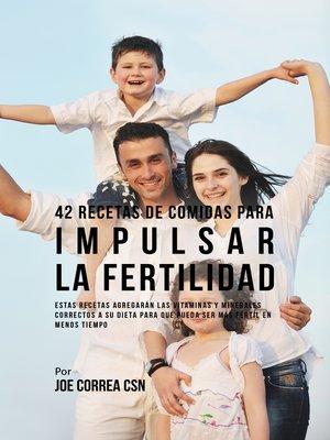 cover image of 42 Recetas De Comidas Para Impulsar La Fertilidad