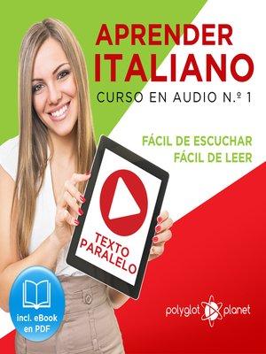 cover image of Aprender Italiano - Texto Paralelo - Fácil de Leer - Fácil de Escuchar: Curso en Audio, No. 1