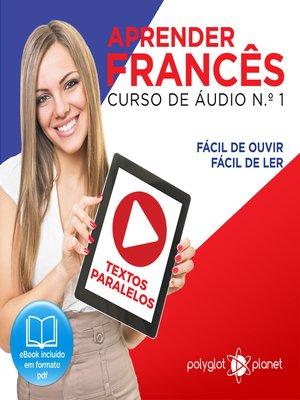 cover image of Aprender Francês - Textos Paralelos - Fácil de ouvir - Fácil de ler Curso De Ãudio De Francãis N.o 1