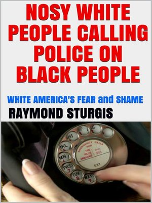 cover image of Nosy White People Calling the Police on Black People