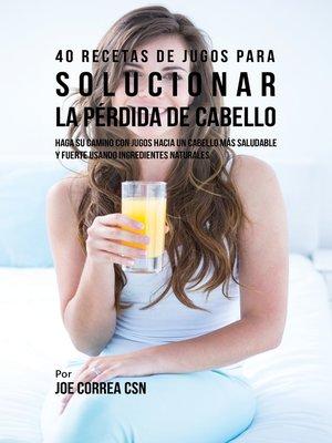 cover image of 40 Recetas de Jugos Para Solucionar la Pérdida de Cabello