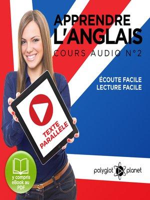 cover image of Apprendre l'Anglais - Écoute Facile - Lecture Facile: Texte Parallèle Cours Audio, Volume 2