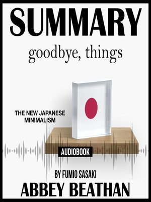 cover image of Summary of Goodbye, Things: The New Japanese Minimalism by Fumio Sasaki