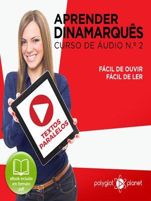cover image of Aprender Dinamarquês - Textos Paralelos - Fácil de ouvir - Fácil de ler Curso de Ãudio de Dinamarquass No 2