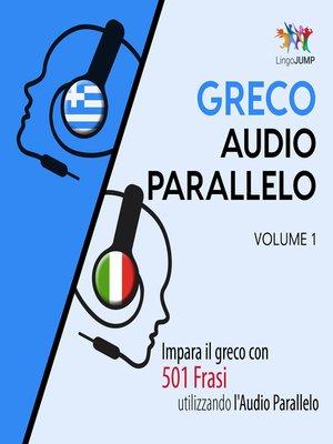 cover image of Impara il greco con 501 Frasi utilizzando l'Audio Parallelo, Volume 1