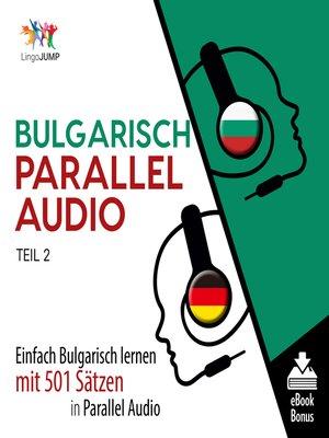 cover image of Einfach Bulgarisch lernen mit 501 Sätzen in Parallel Audio, Teil 2
